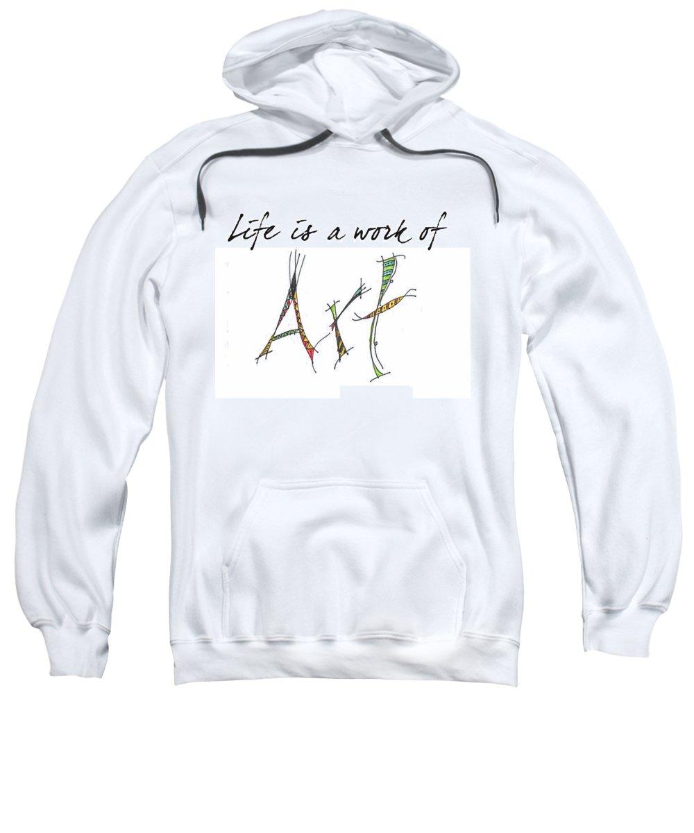 Sweatshirt featuring the digital art Life Is A Work Of Art by Kelly Pratt