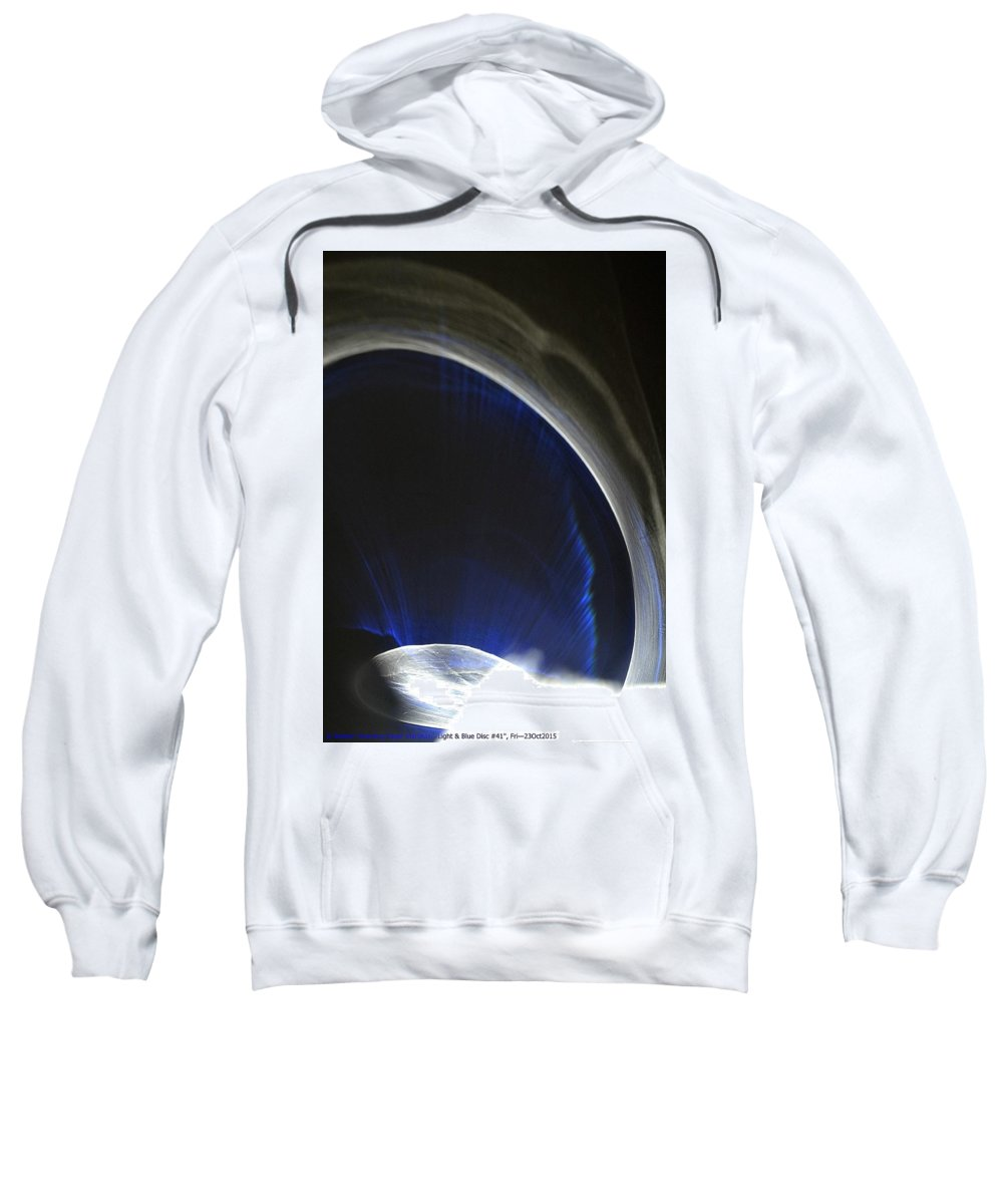 Blue Sweatshirt featuring the photograph ''light And Blue Disc No.41'', Fri--23oct2015 by Robert 'Standing Eagle'