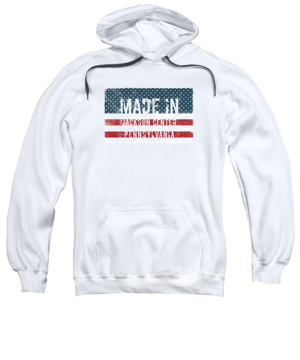 Made Sweatshirt featuring the digital art Made In Jackson Center, Pennsylvania by Tinto Designs