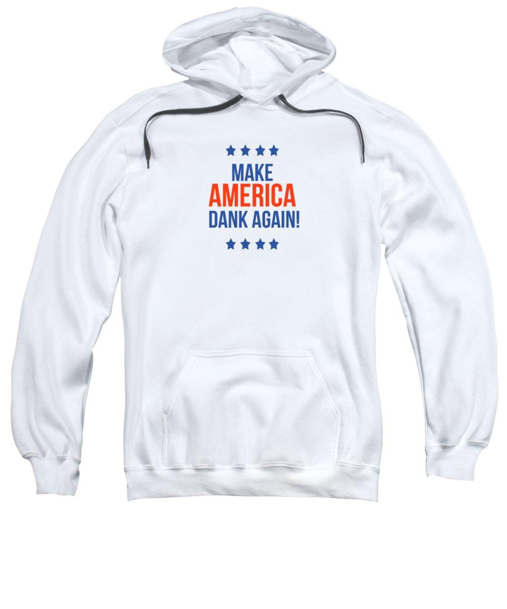 Dank Sweatshirt featuring the digital art Make America Dank Again- Art By Linda Woods by Linda Woods