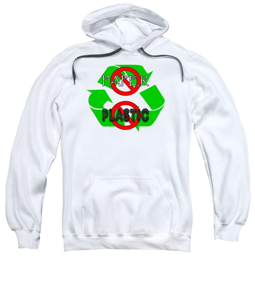 No Paper No Plastic Recycle Sweatshirt featuring the digital art No Paper No Plastic Recycle by Methune Hively