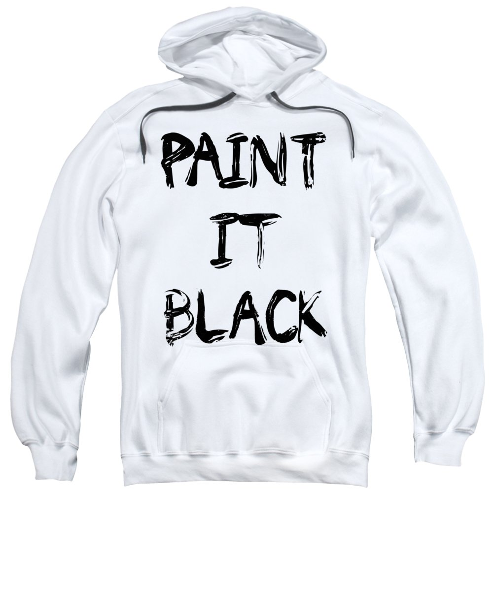 Paint Sweatshirt featuring the digital art Paint It Black Pop Art by Filip Schpindel