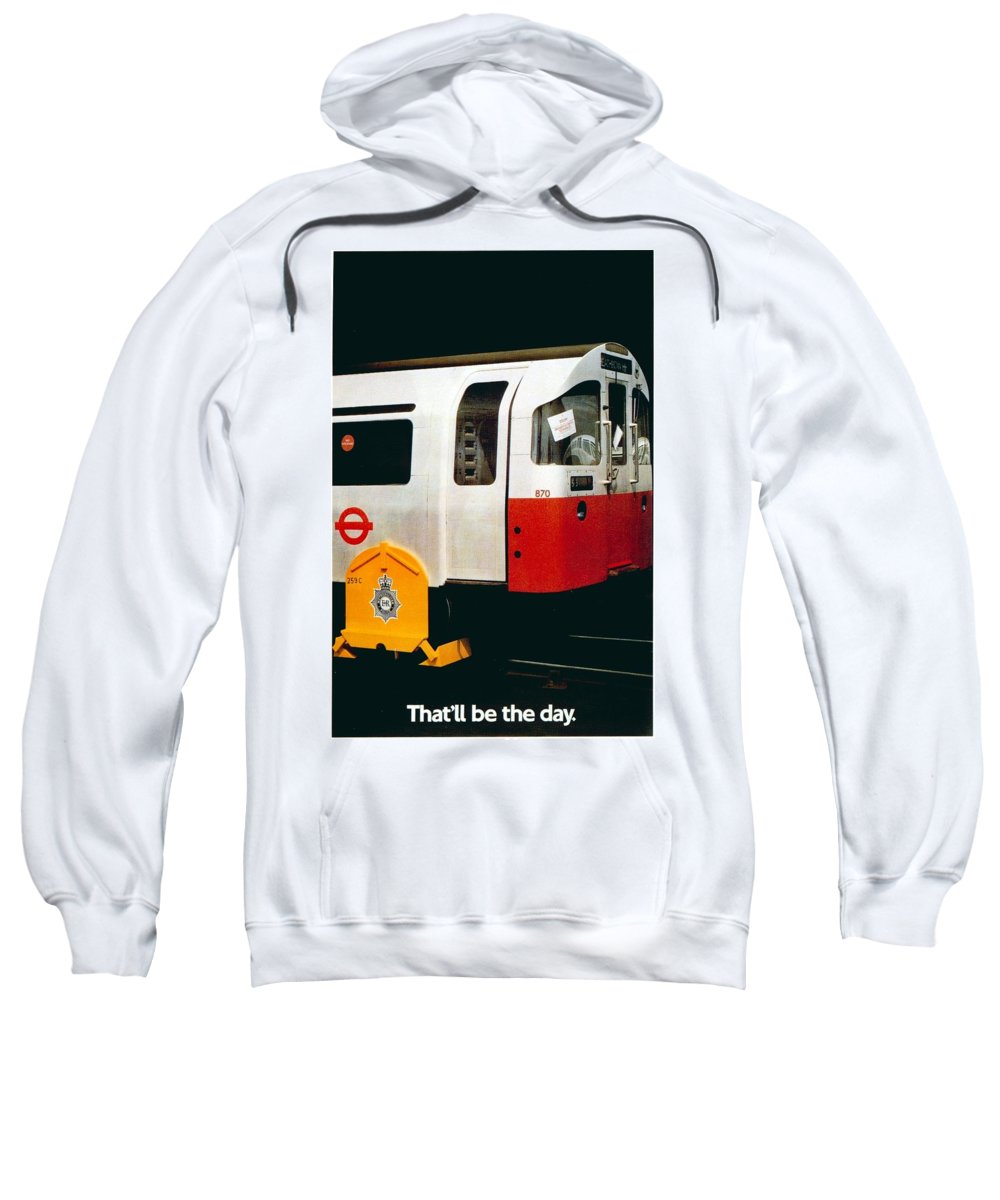 Locomotive Sweatshirt featuring the mixed media That'll Be The Day - Locomotive - London Underground - Retro Travel Poster - Vintage Poster by Studio Grafiikka
