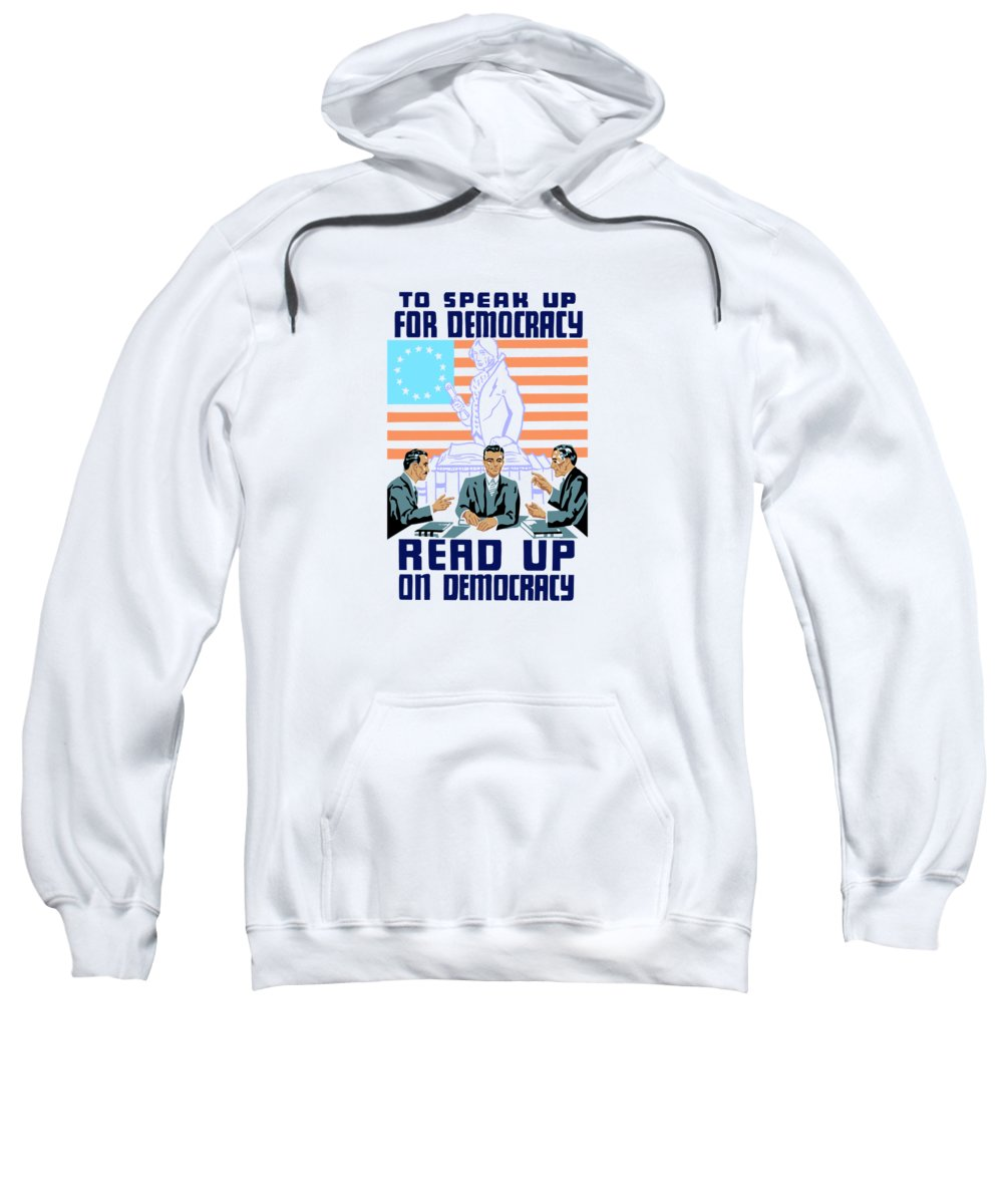 Wpa Sweatshirt featuring the mixed media To Speak Up For Democracy Read Up On Democracy by War Is Hell Store