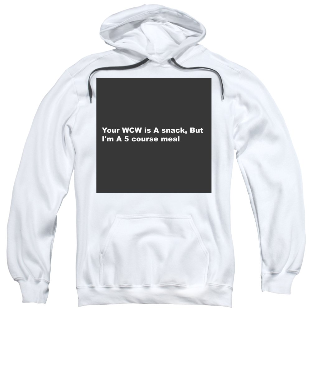 Sweatshirt featuring the digital art Your Wcw Is A Snack by Major Coleman