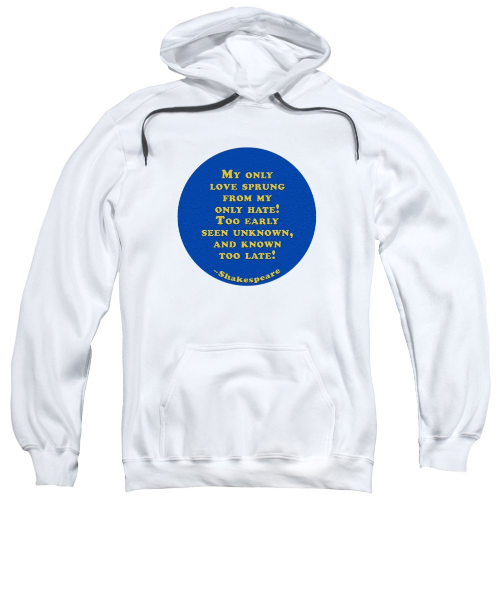 My Sweatshirt featuring the digital art My Only Love Sprung #shakespeare #shakespearequote by TintoDesigns