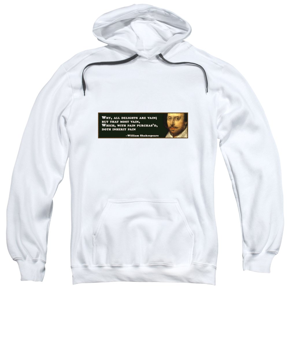 Why Sweatshirt featuring the digital art Why, All Delights Are Vain #shakespeare #shakespearequote by TintoDesigns