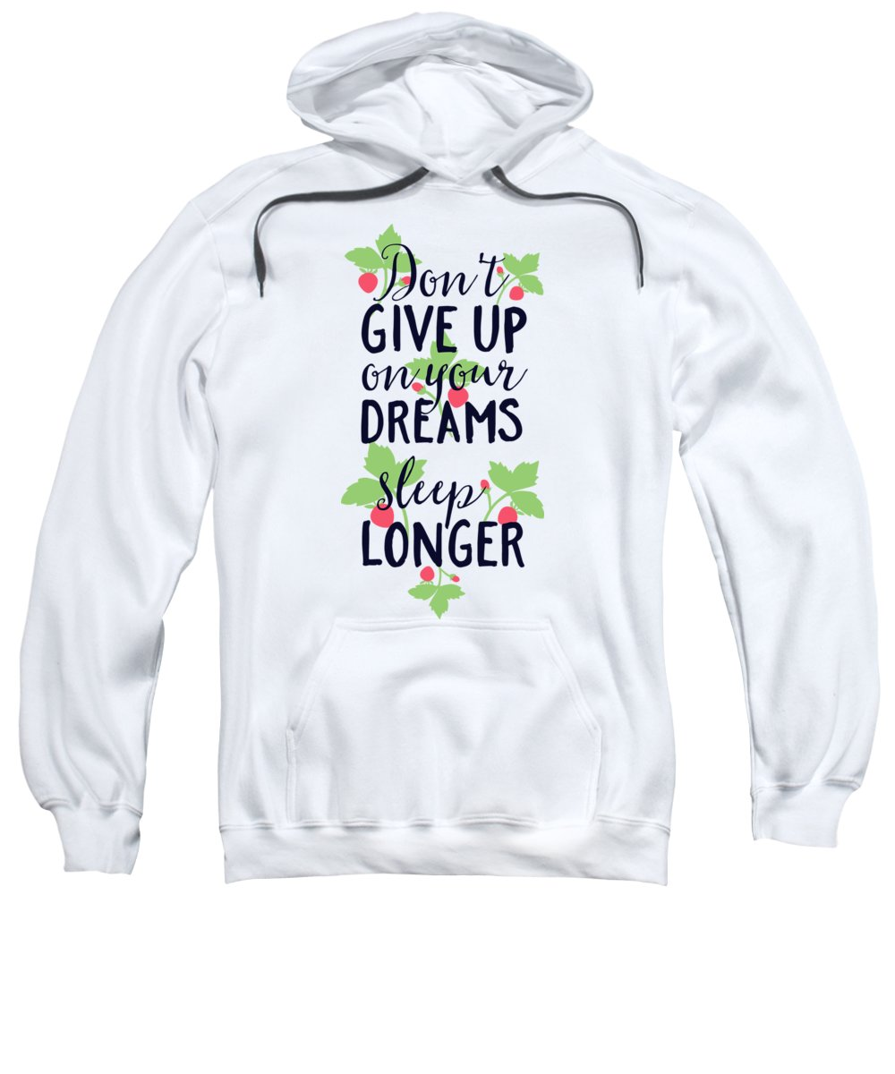 Sleep Sweatshirt featuring the digital art Dont Give Up On Your Dreams Sleep Longer by Passion Loft