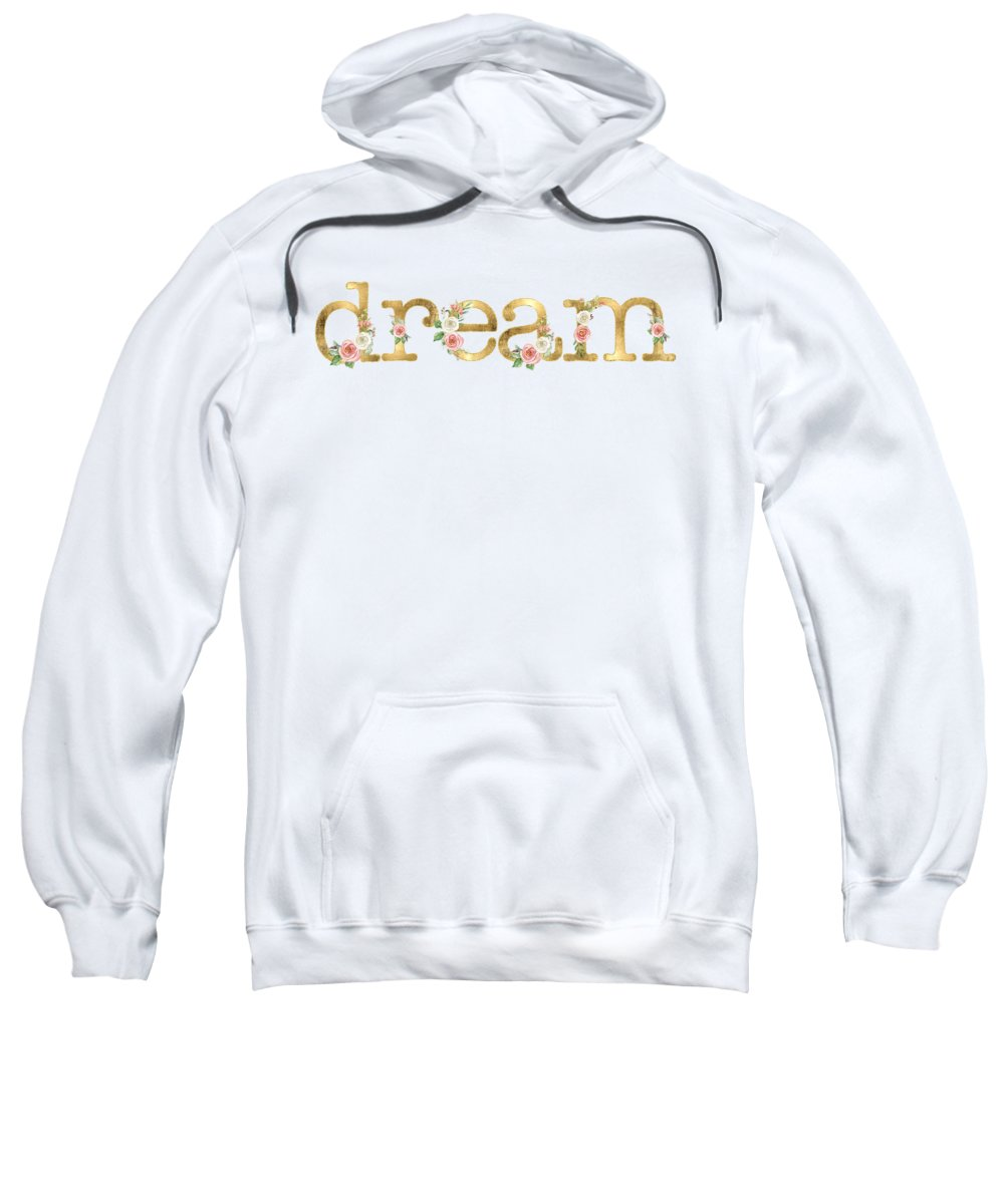 Dream Sweatshirt featuring the painting Dream - Blush Pink Floral Word Art Decor by Audrey Jeanne Roberts