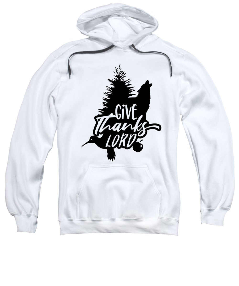 Hummingbird Sweatshirt featuring the digital art Give Thanks Lord Wolf Thanksgiving by Passion Loft
