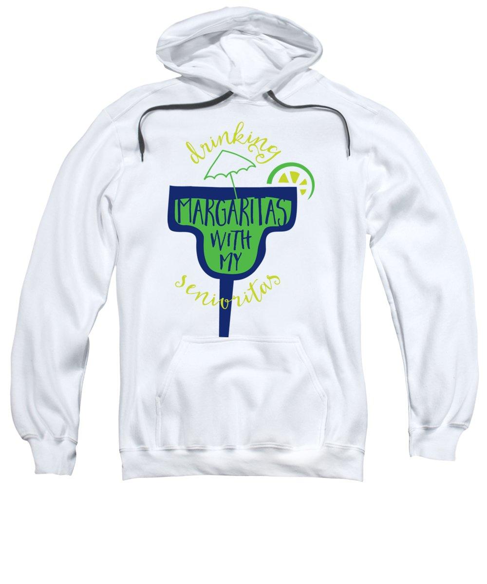 Seniorita Sweatshirt featuring the digital art Margaritas With My Senioritas by Passion Loft