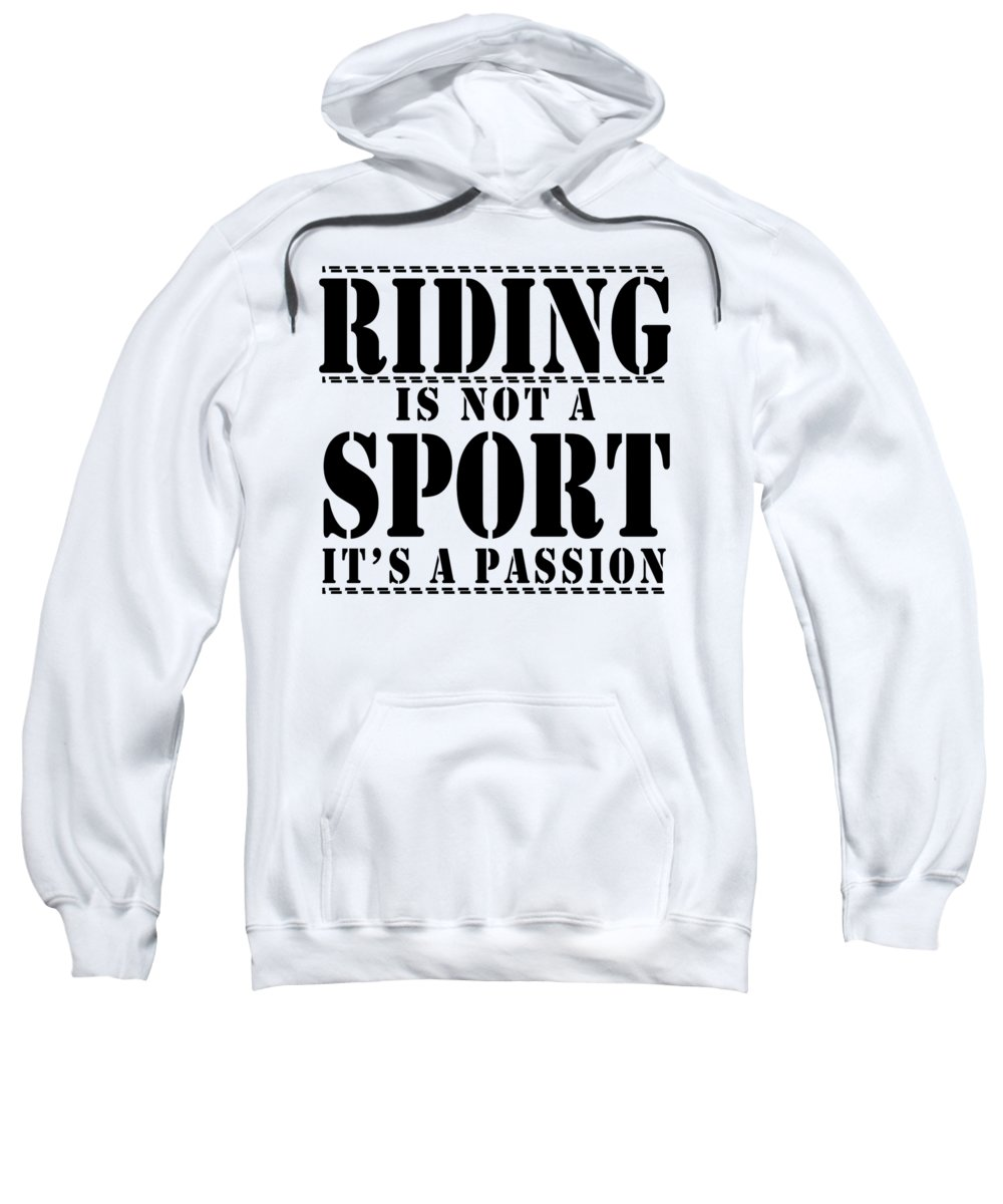 Equestrian Sweatshirt featuring the digital art Riding Is Not A Sport by Passion Loft