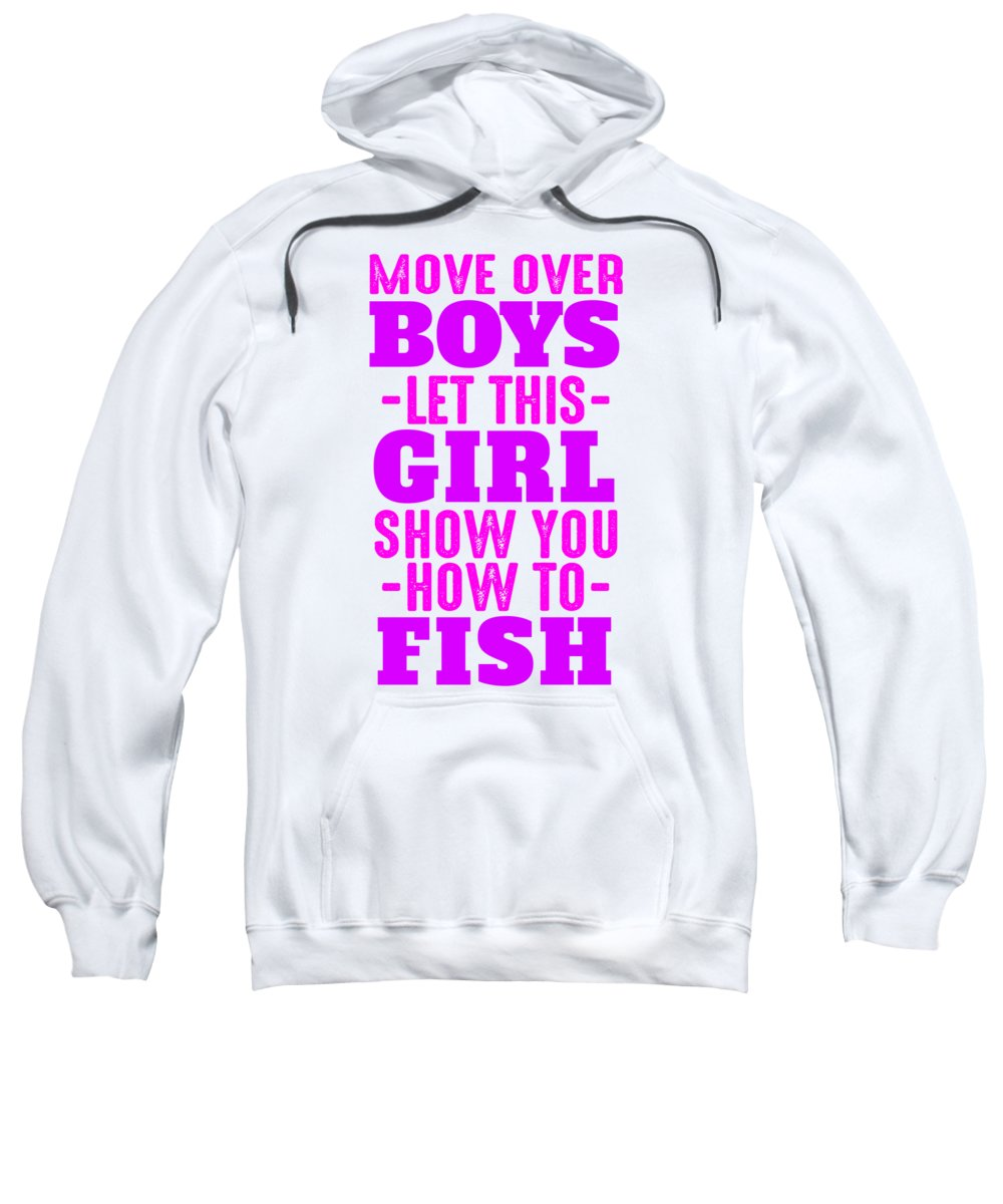 Funny Fishing Sweatshirt featuring the digital art Move Over Boys Let This Girl Show You How To Fish by Jacob Zelazny