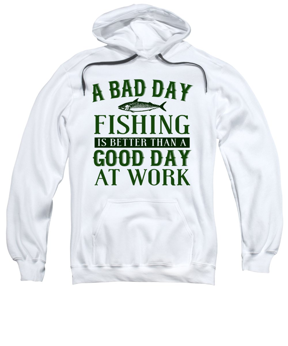 Funny Fishing Sweatshirt featuring the digital art A Bad Day Fishing Is Better Than A Good Day At Work by Jacob Zelazny