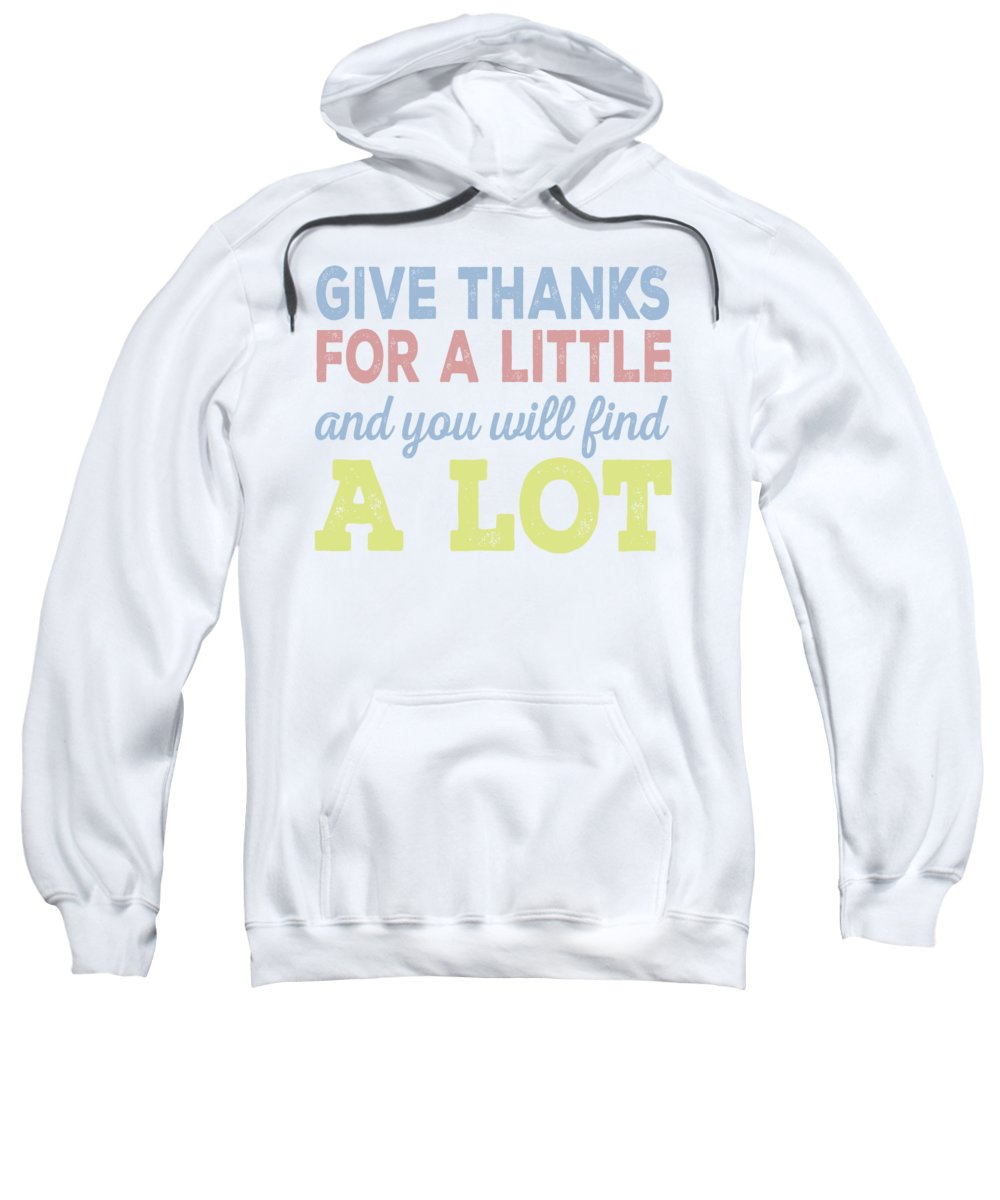 Thanksgiving Turkey Sweatshirt featuring the digital art Give Thanks For A Little And You Will Find A Lot by Passion Loft