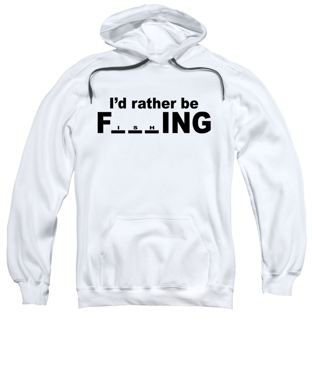 Funny Fishing Sweatshirt featuring the digital art Id Rather Be Fishing by Jacob Zelazny