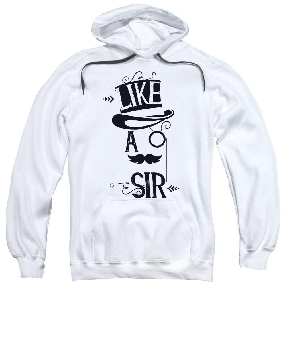 Humor Sweatshirt featuring the digital art Like A Sir by Jacob Zelazny