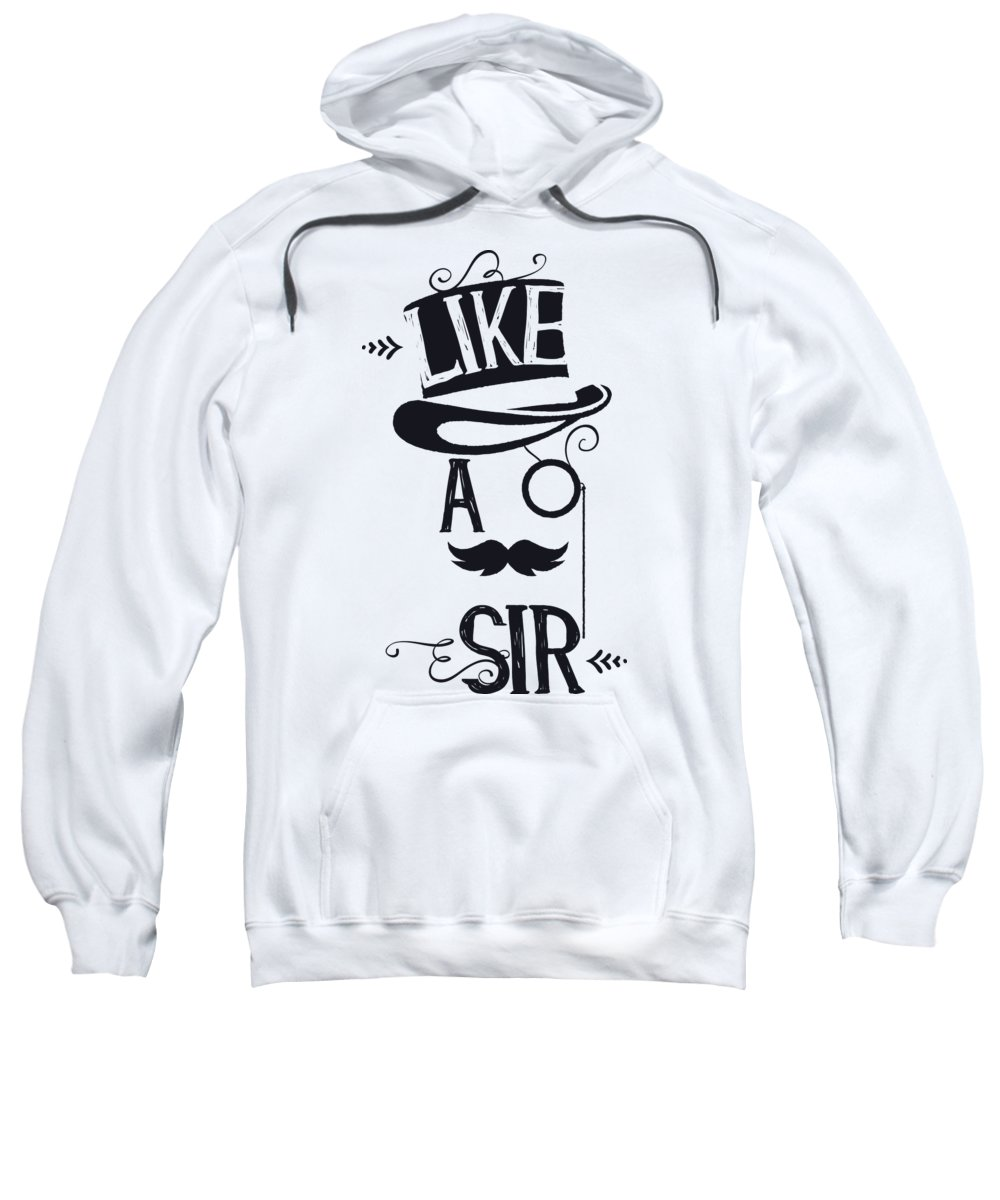 Humor Sweatshirt featuring the digital art Like A Sir by Passion Loft