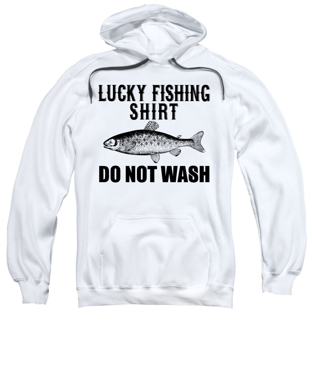 Funny Fishing Sweatshirt featuring the digital art Lucky Fishing Shirt Do Not Wash by Jacob Zelazny