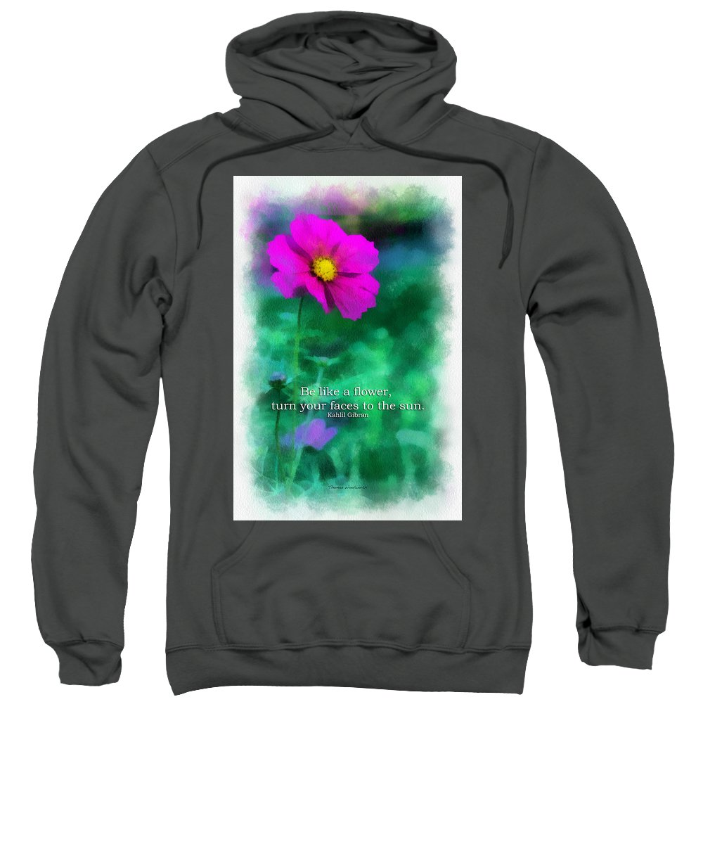 Flower Sweatshirt featuring the photograph Be Like A Flower 01 by Thomas Woolworth
