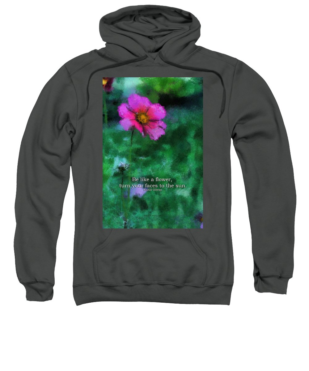 Flower Sweatshirt featuring the photograph Be Like A Flower 03 by Thomas Woolworth