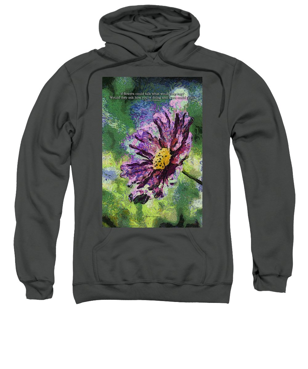 Flower Sweatshirt featuring the photograph If Flowers Could Talk 04 by Thomas Woolworth