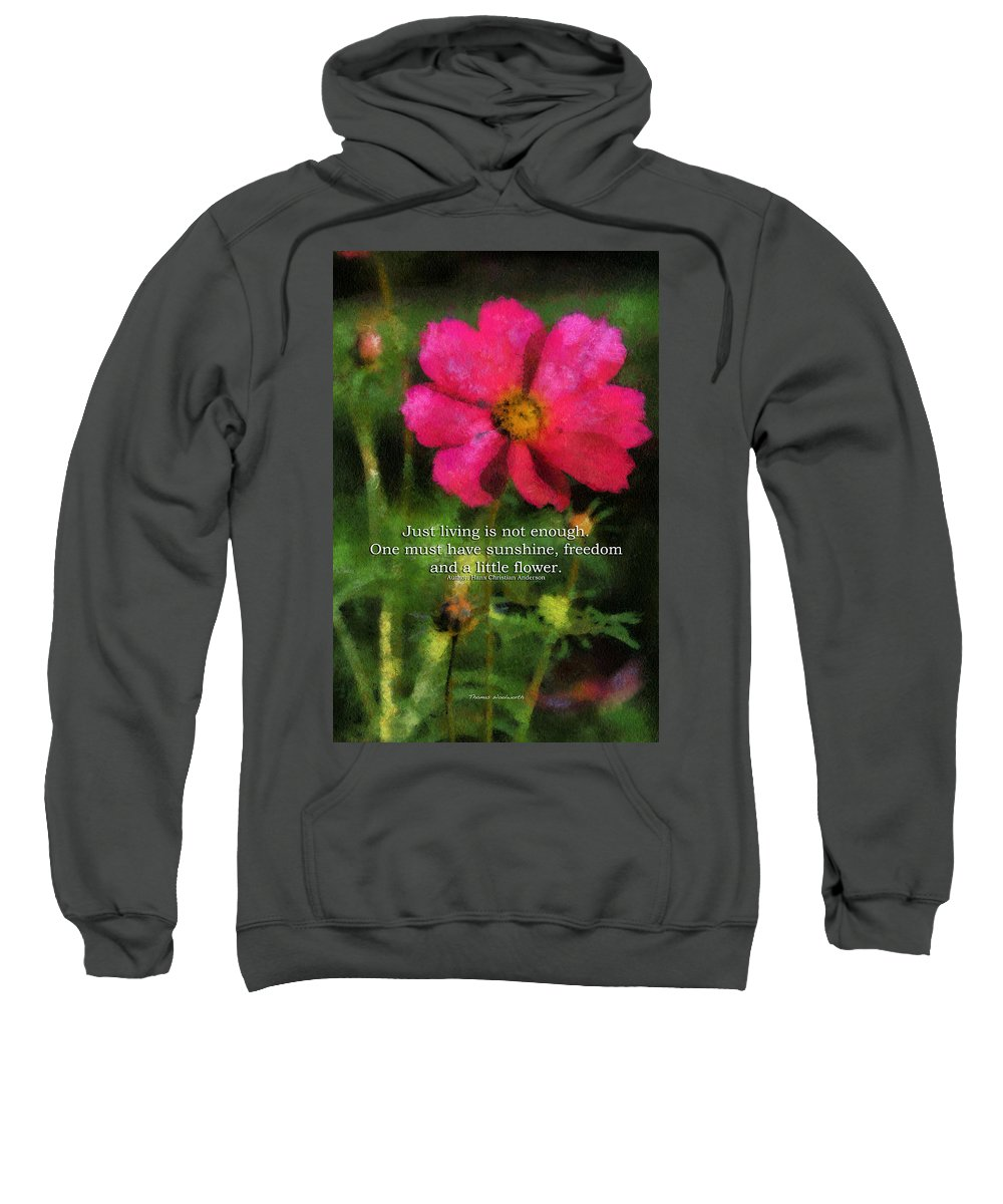Flower Sweatshirt featuring the photograph Just Living Is Not Enough 03 by Thomas Woolworth