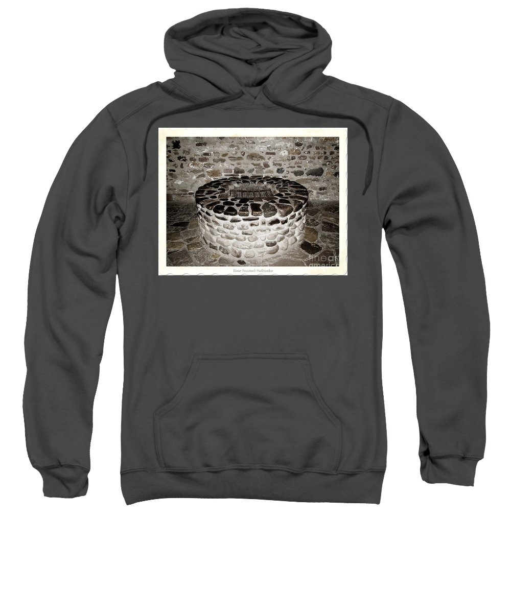 Fire-pit Sweatshirt featuring the photograph Stone Well At Old Fort Niagara by Rose Santuci-Sofranko