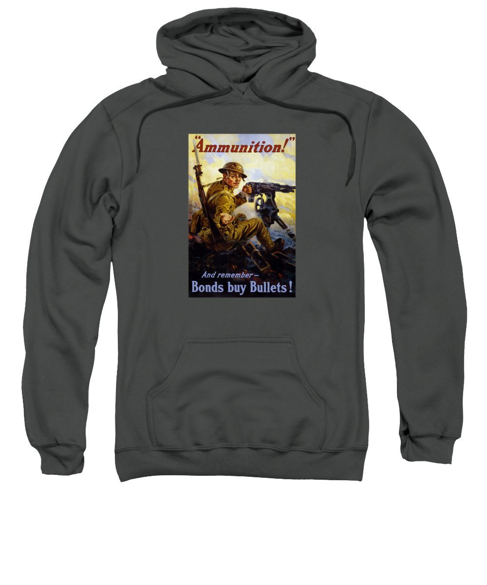 Ww1 Sweatshirt featuring the painting Ammunition - Bonds Buy Bullets by War Is Hell Store