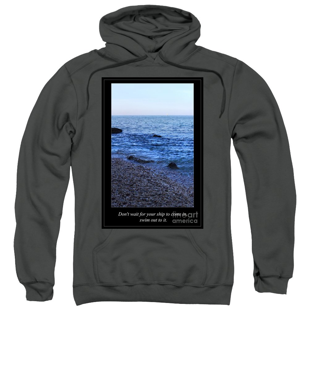 Sweatshirt featuring the photograph Don't Wait For Your Ship To Come In, Swim Out To It by Angela Rath