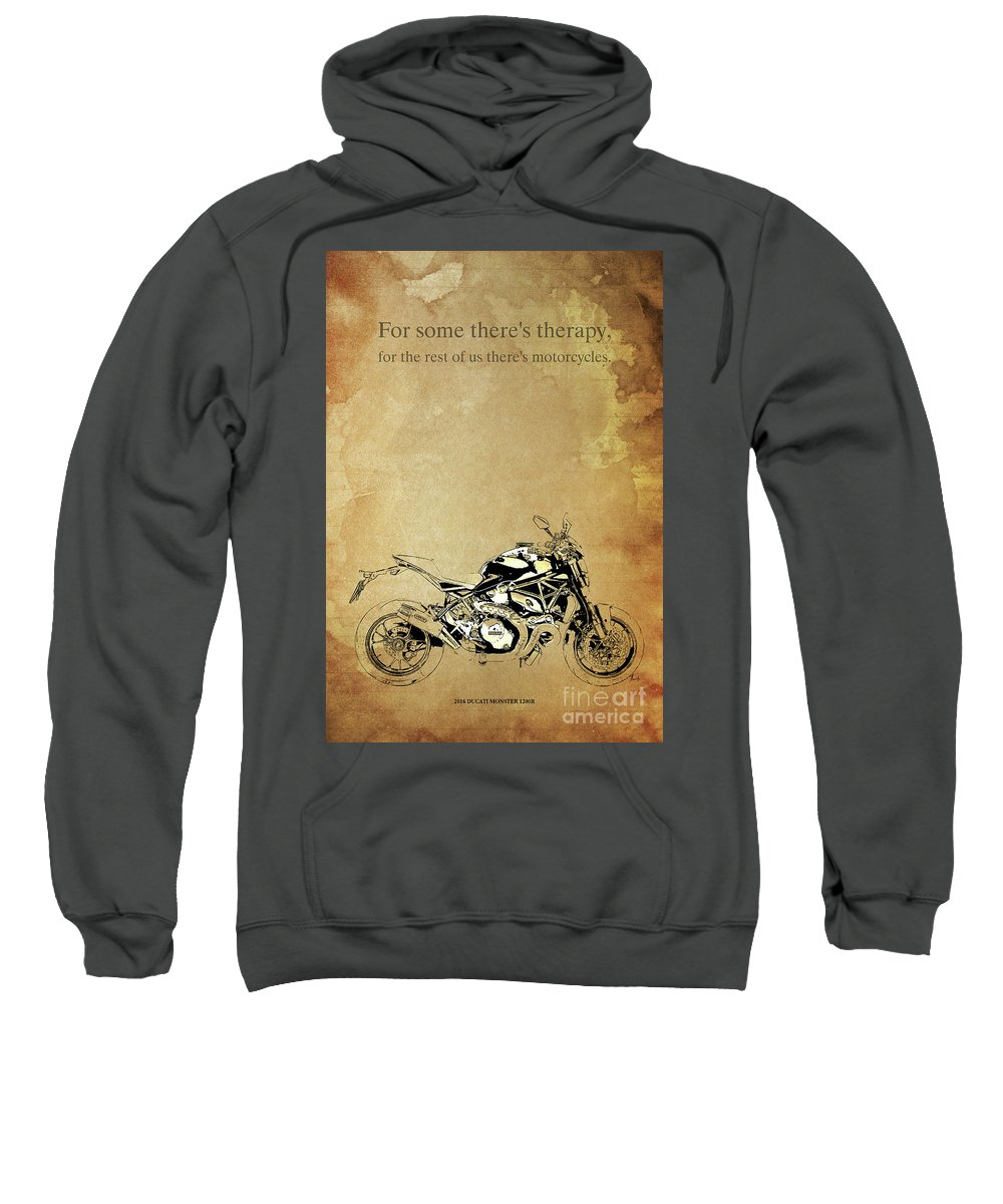 Motorcycle Quote Sweatshirt featuring the digital art Ducati Monster.for Some Theres Therapy, For The Rest Of Us Theres Motorcycles by Drawspots Illustrations