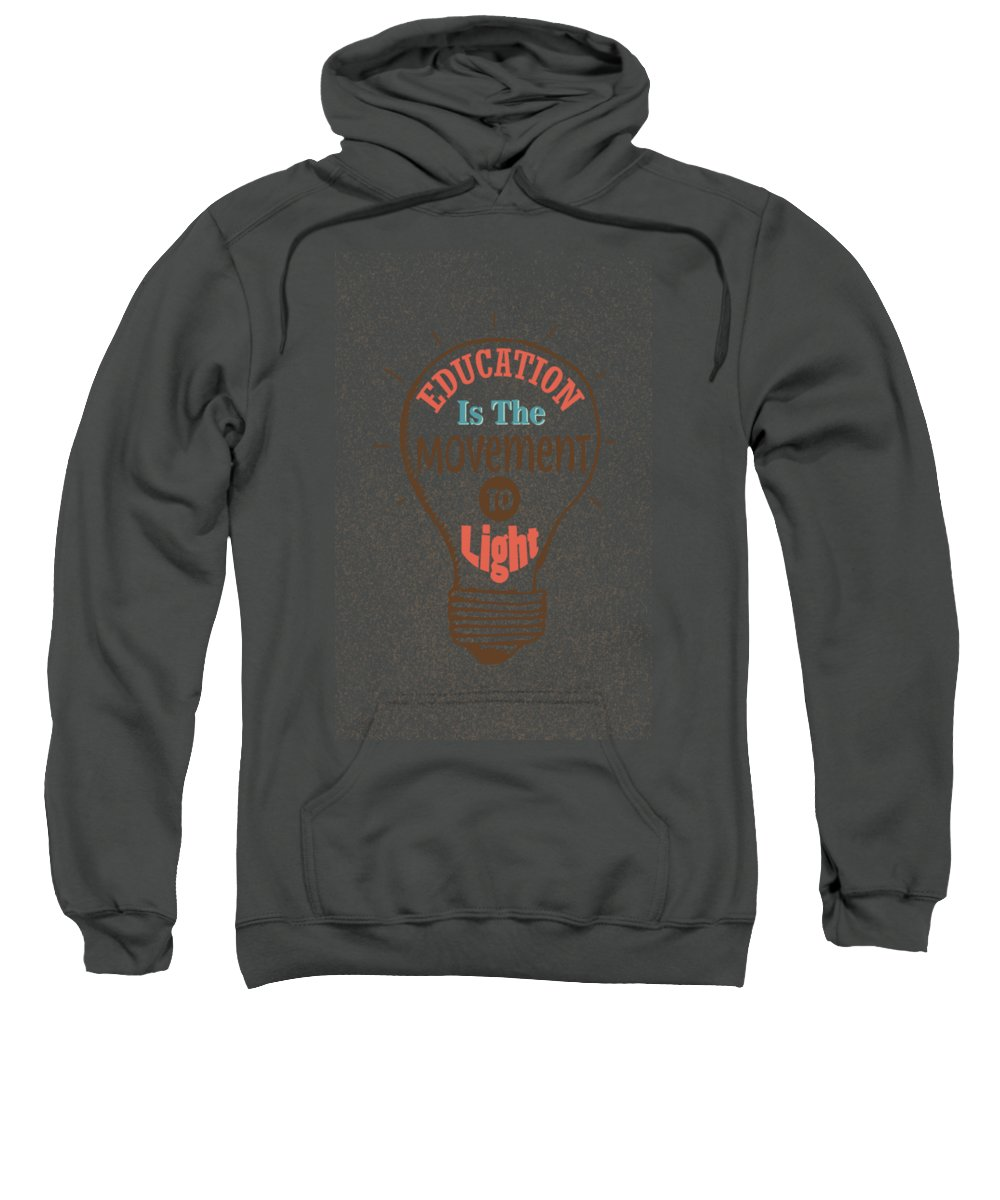Inspirational Sweatshirt featuring the digital art Education Is The Movement To Light Inspirational Quote by Quote Design