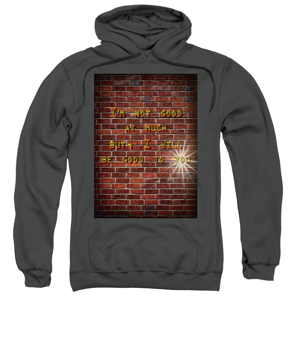 Good Sweatshirt featuring the digital art Good To You by Francisco Colon