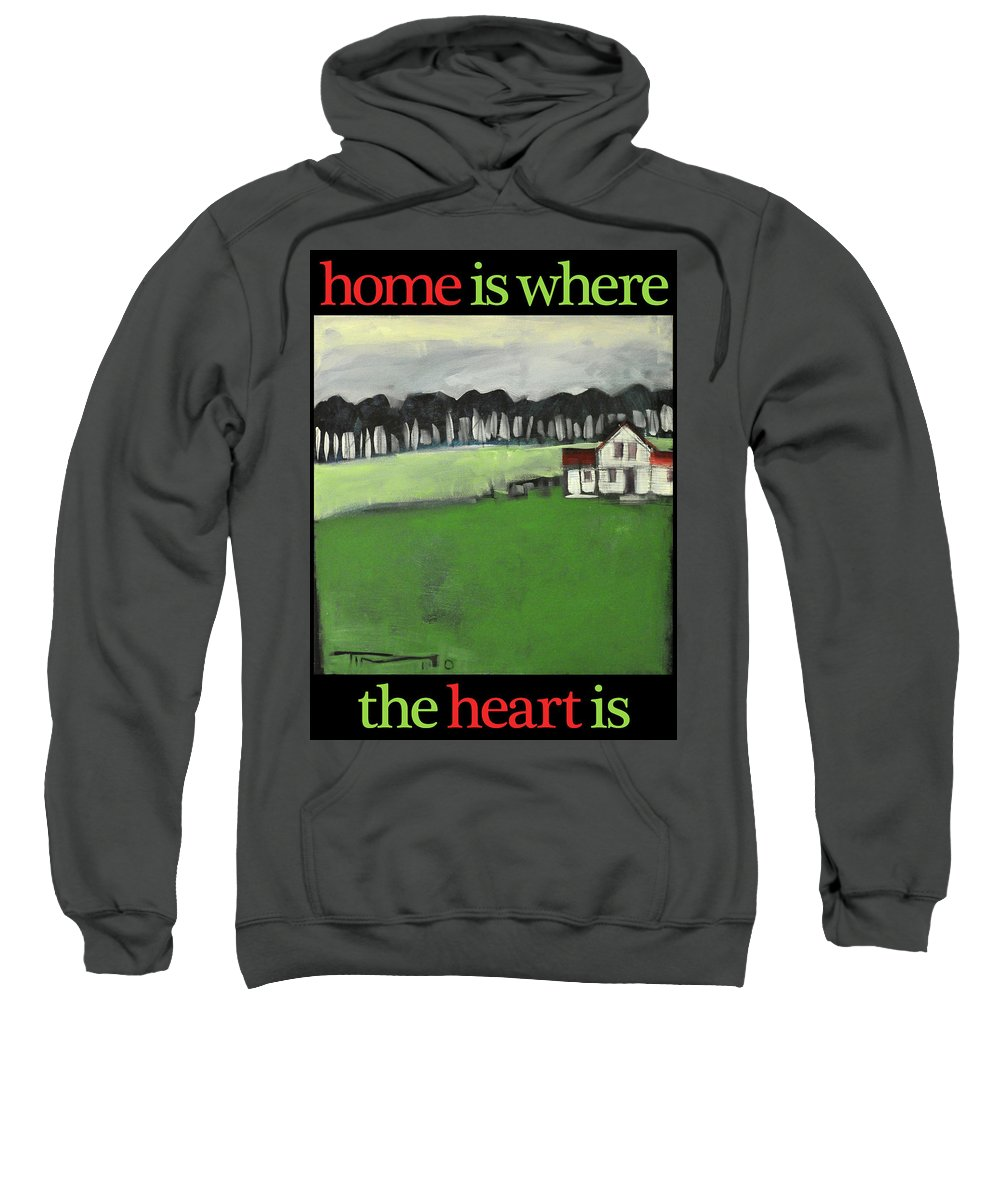 Home Sweatshirt featuring the painting Home Is Where The Heart Is Poster by Tim Nyberg