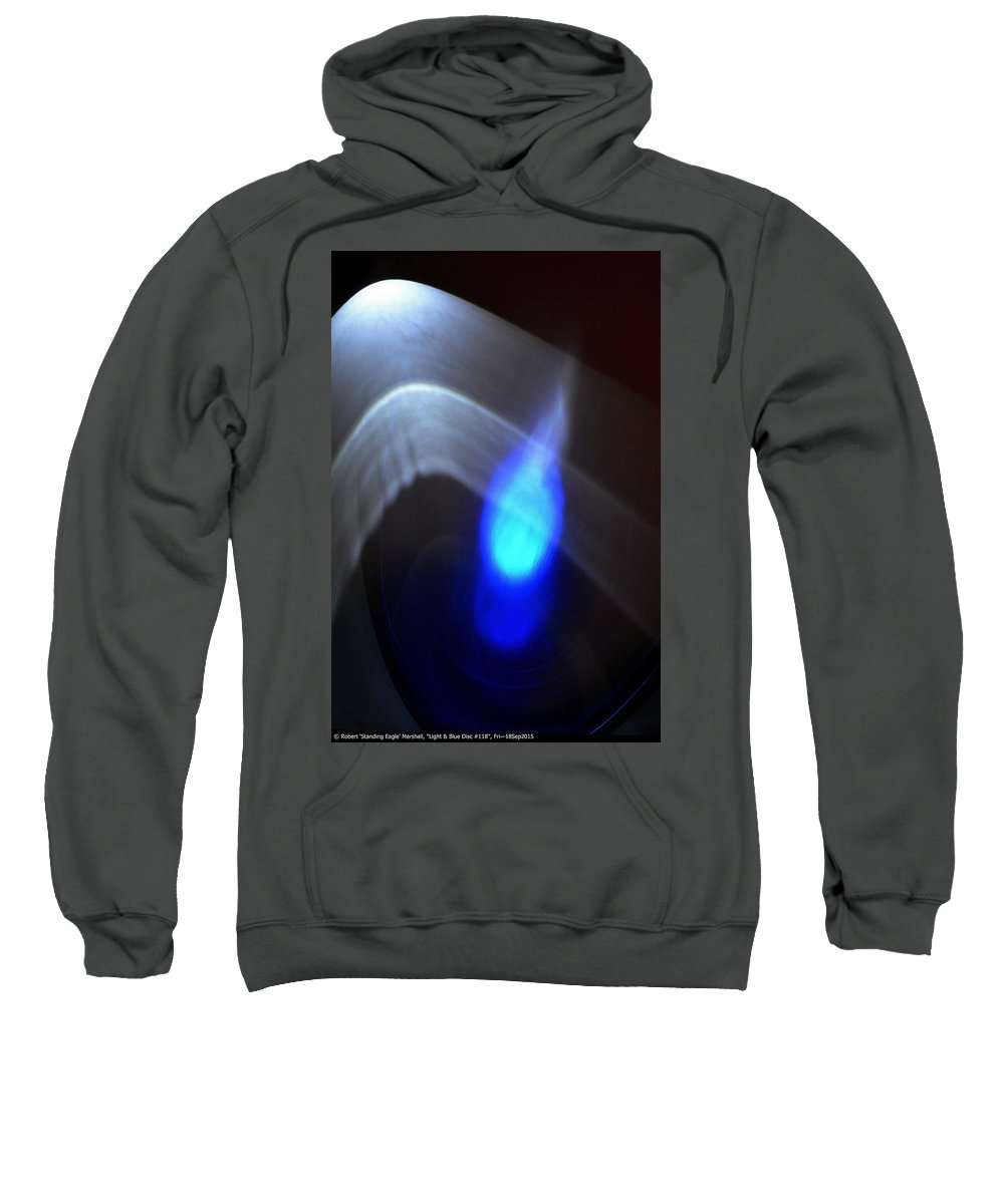 Blue Sweatshirt featuring the photograph ''light And Blue Disc No.118'', Fri--18sep2015 by Robert 'Standing Eagle'