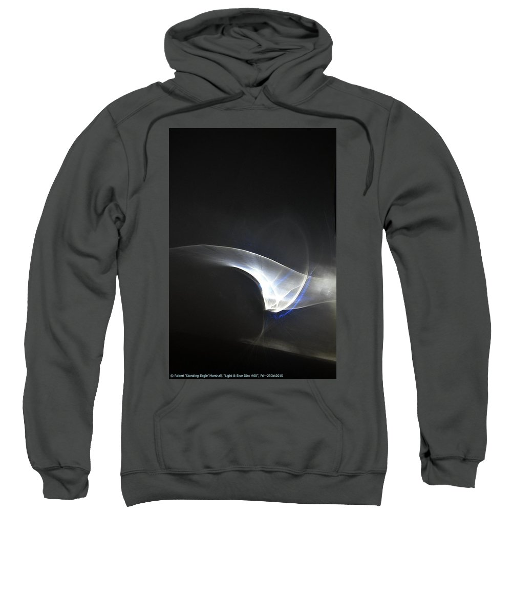 Blue Sweatshirt featuring the photograph ''light And Blue Disc No.60'', Fri--23oct2015 by Robert 'Standing Eagle'