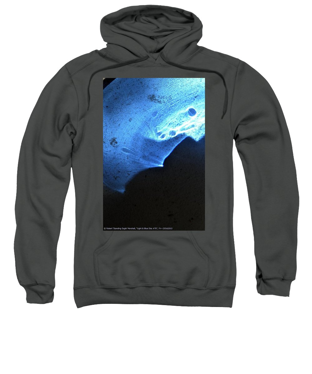 Blue Sweatshirt featuring the photograph ''light And Blue Disc No.76'', Fri--23oct2015 by Robert 'Standing Eagle'