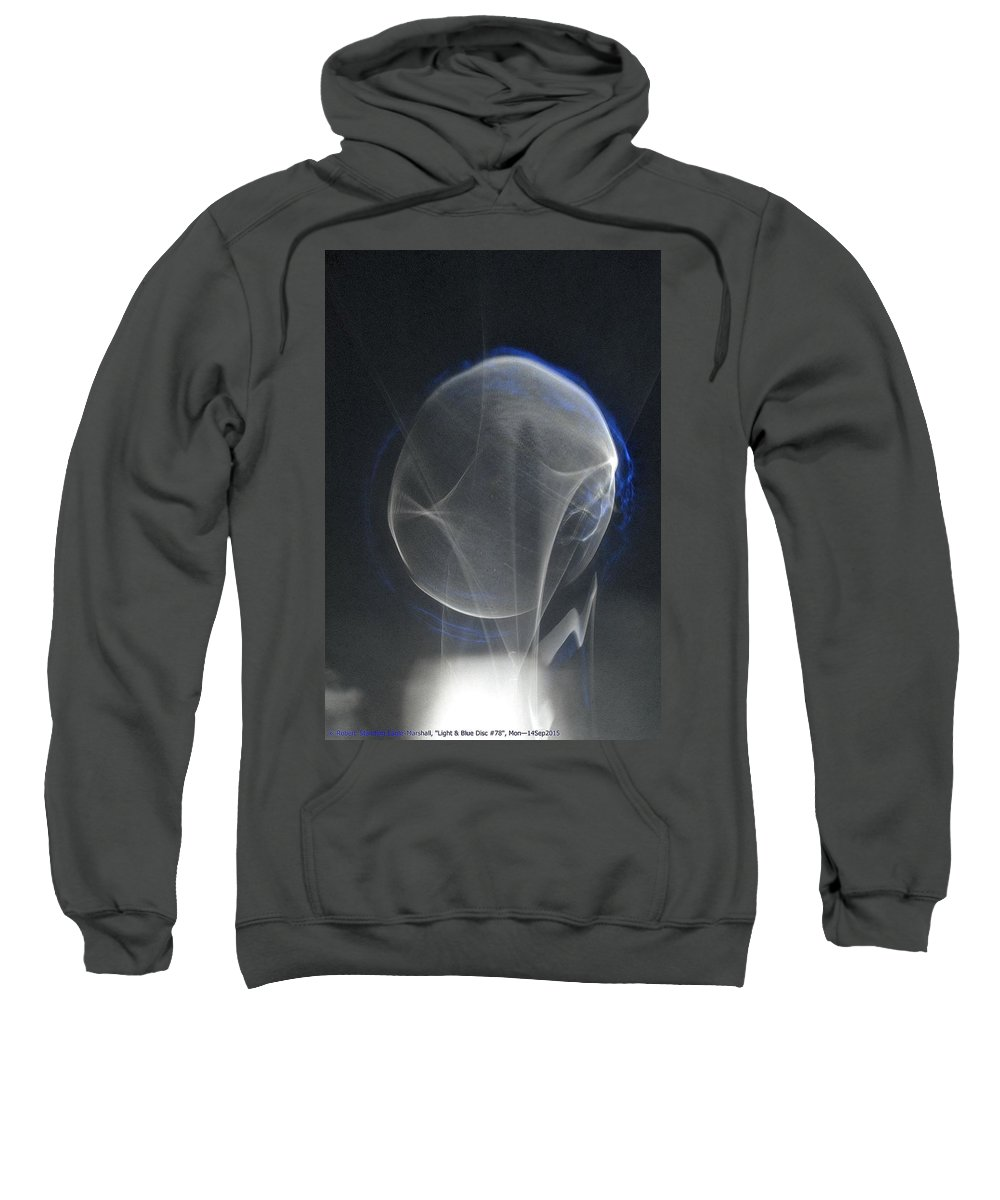 Blue Sweatshirt featuring the photograph ''light And Blue Disc No.78'', Mon--14sep2015 by Robert 'Standing Eagle'