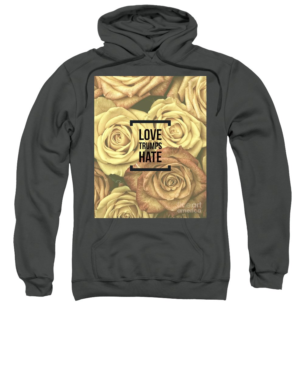Roses Sweatshirt featuring the photograph Love Trumps Hate by Edward Fielding