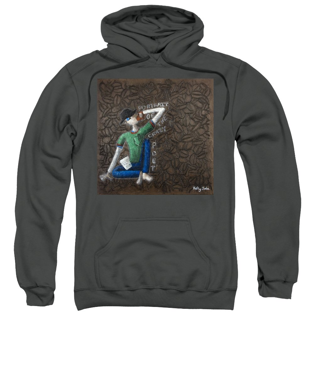 Portrait Sweatshirt featuring the painting Portrait Of The Crazy Poet by Kelly Jade King