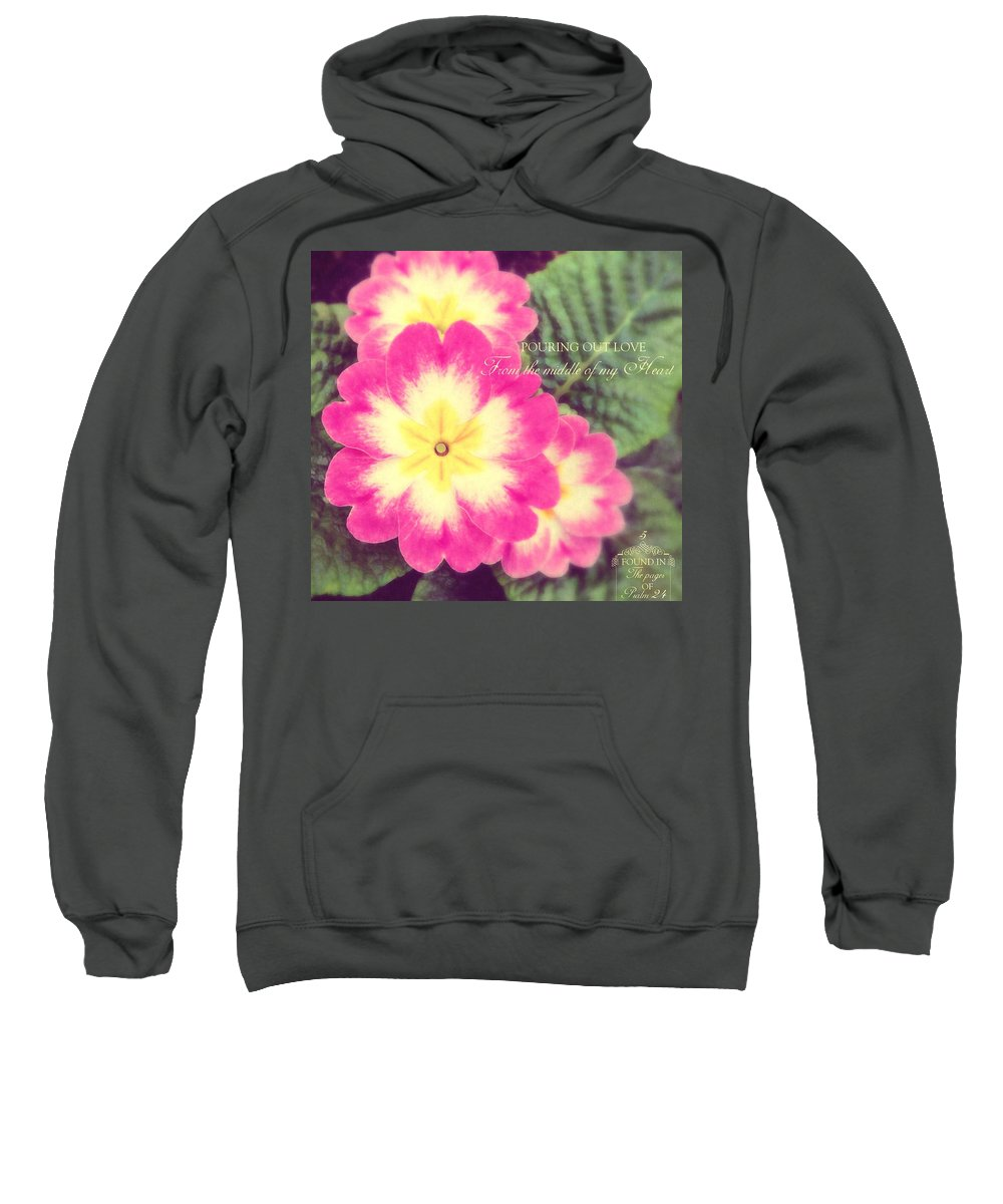 Flowers Sweatshirt featuring the photograph Pouring Out Love by Karen Jbon Lee