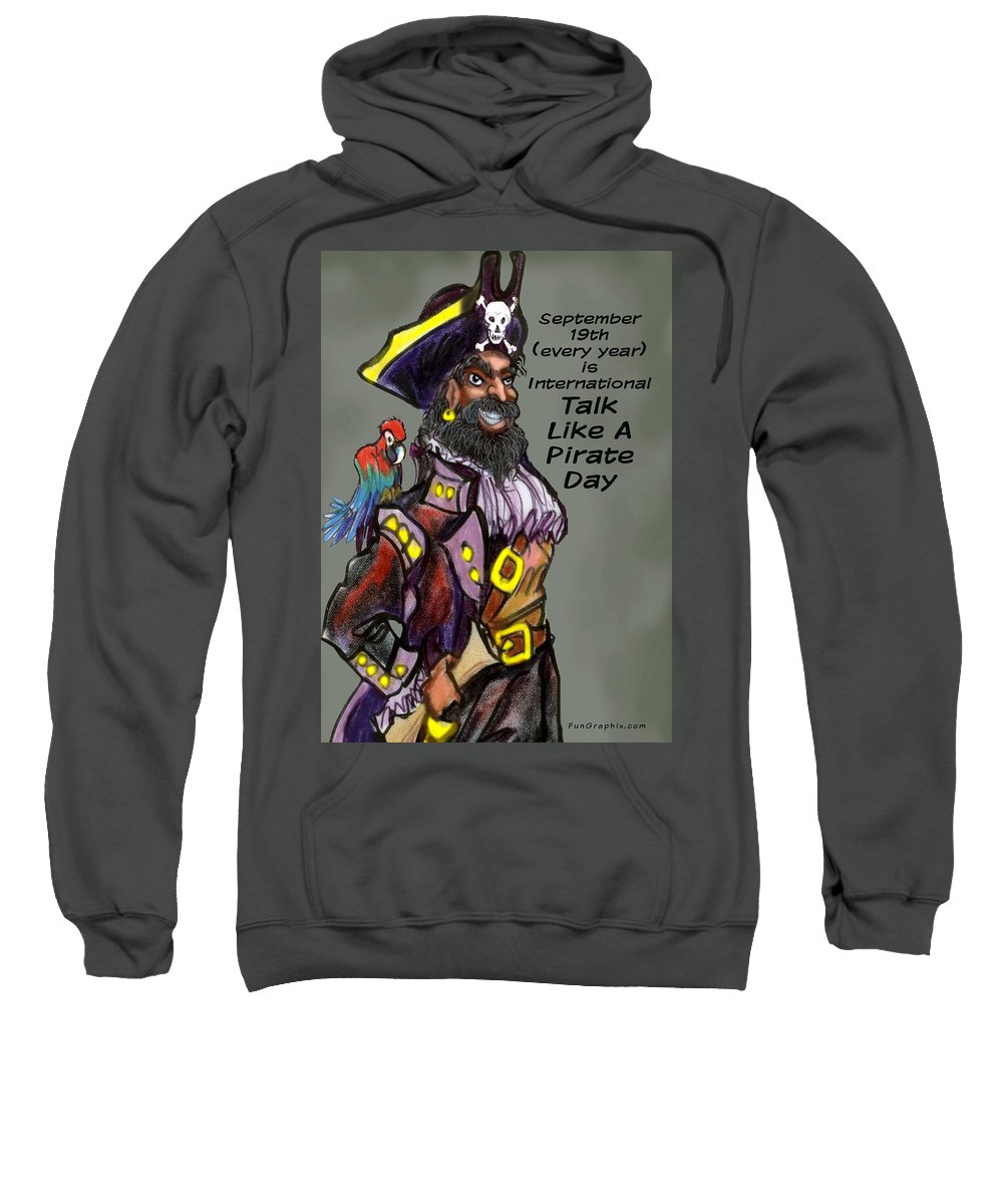 Pirate Sweatshirt featuring the greeting card Talk Like A Pirate Day by Kevin Middleton