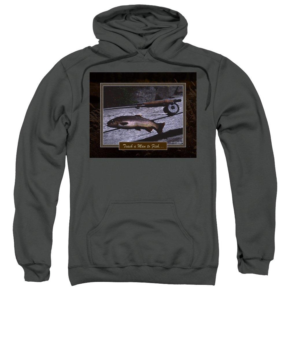 Fishing Sweatshirt featuring the photograph Teach A Man To Fish by Ward Thurman