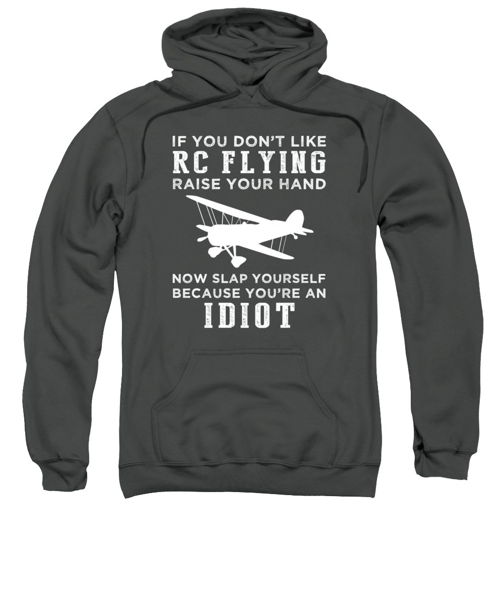 If You Sweatshirt featuring the digital art If You Don't Like Rc-plane Raise Your Hand You're An Idiot by Do David