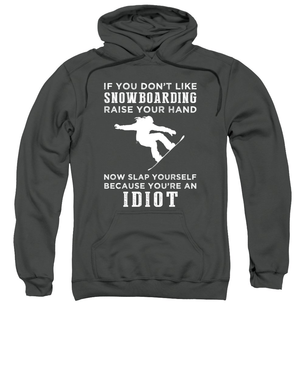 If You Sweatshirt featuring the digital art If You Don't Like Snowboarding Raise Your Hand You're An Idiot by Do David
