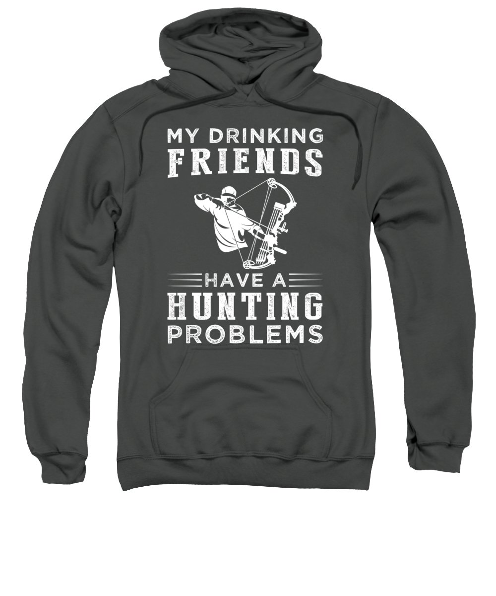 My Drinking Friends Sweatshirt featuring the digital art My Drinking Friends Have A Hunting Problem Tee by Black Shirt