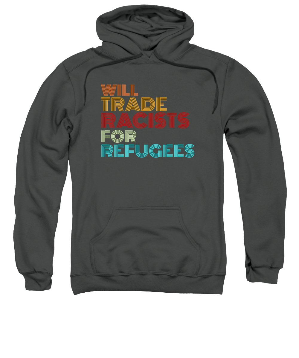 men's Novelty T-shirts Sweatshirt featuring the digital art Will Trade Racists For Refugees T-shirt Political Shirt by Unique Tees