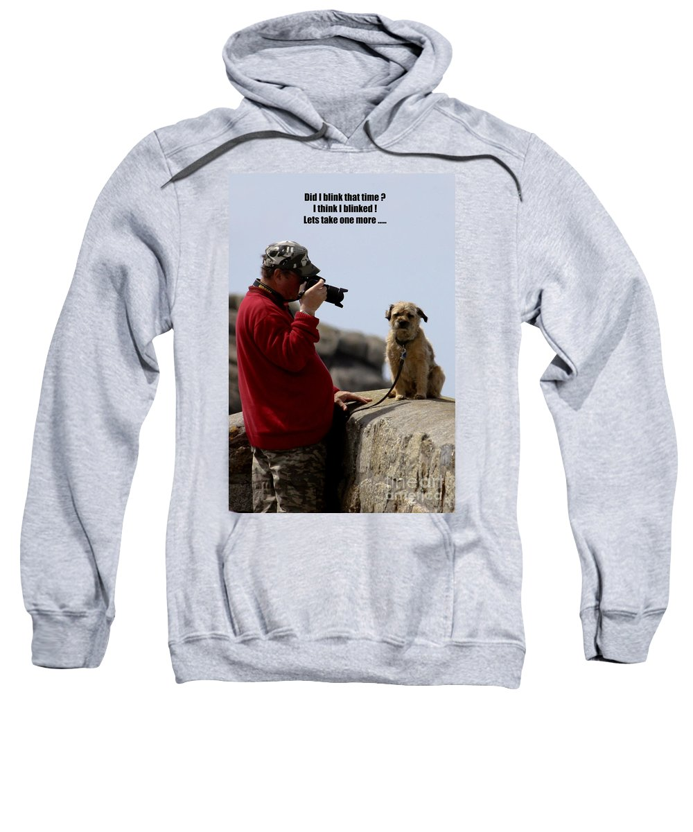 Photographer Sweatshirt featuring the photograph Dog Being Photographed by Terri Waters