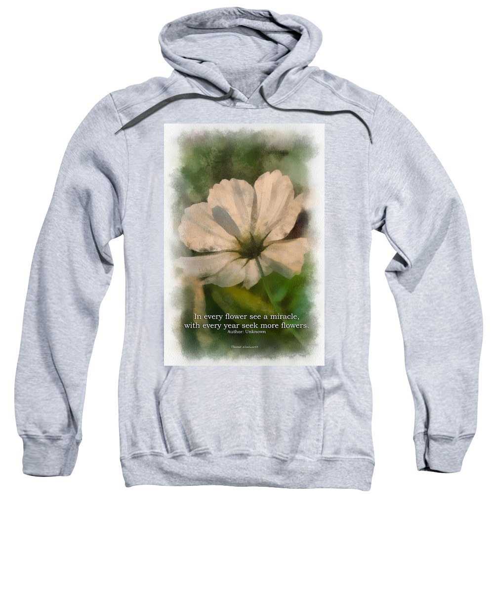 Flower Sweatshirt featuring the photograph In Every Flower See A Miracle 01 by Thomas Woolworth