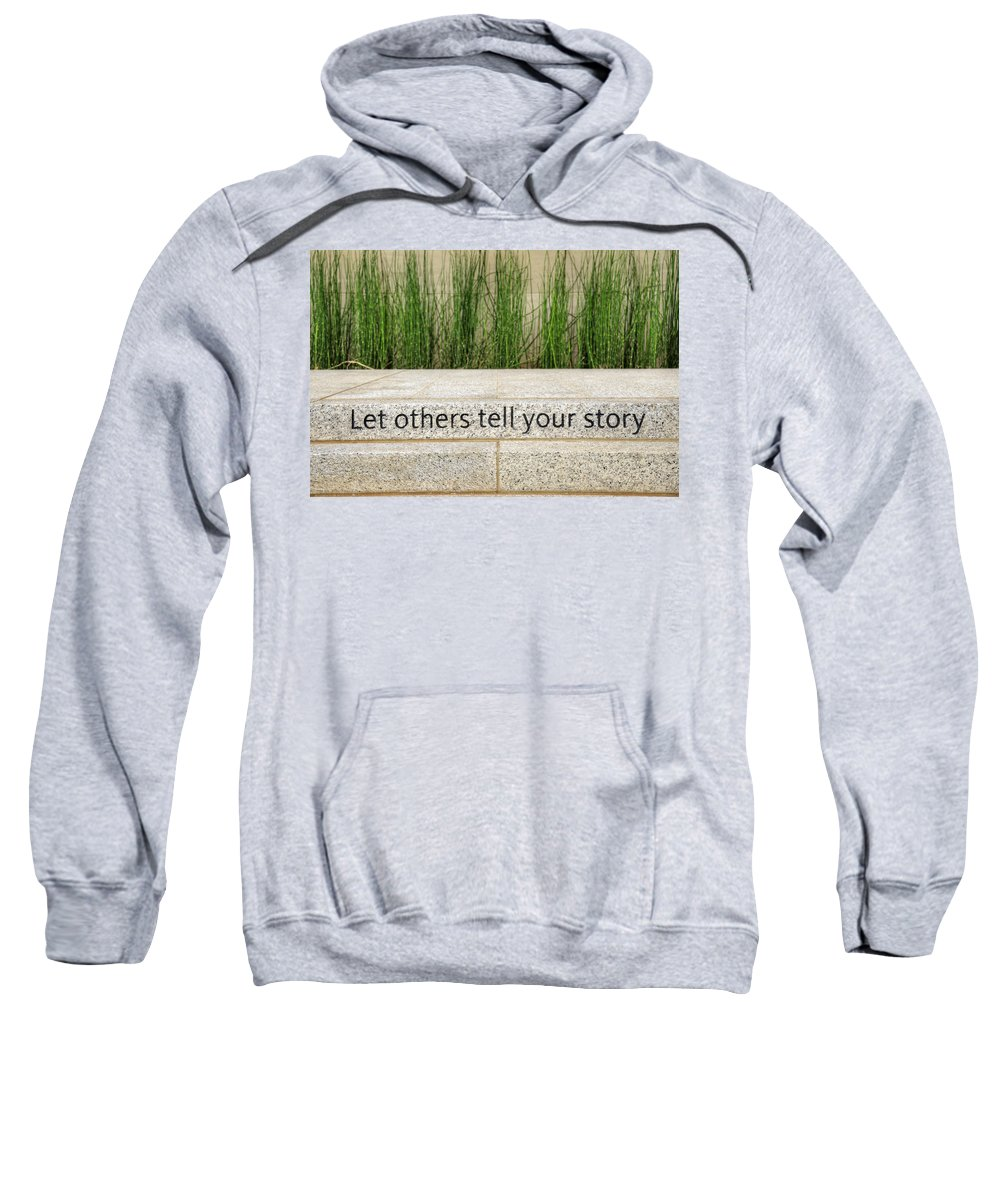 Let Sweatshirt featuring the photograph Let Others Tell Your Story by Ricky Barnard